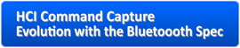 HCI Command Capture + Evolution with the Bluetoooth Spec