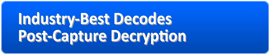 Industry-Best Decodes + Post-Capture Decryption